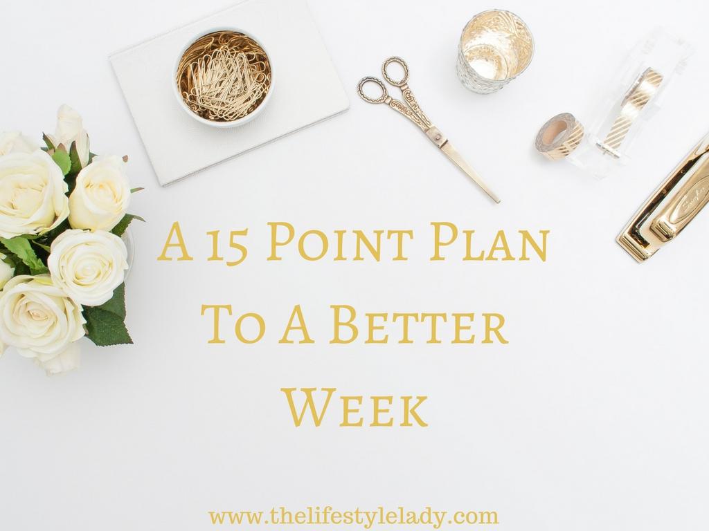 A 15 Point Plan To A BetterWeek